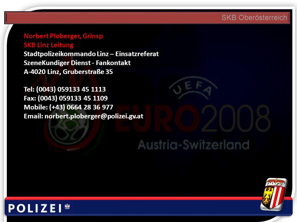 SKB Oberösterreich Norbert Ploberger, GrInsp SKB Linz Leitung Stadtpolizeikommando Linz – Einsatzreferat SzeneKundiger Dienst - Fankontakt A-4020 Linz
