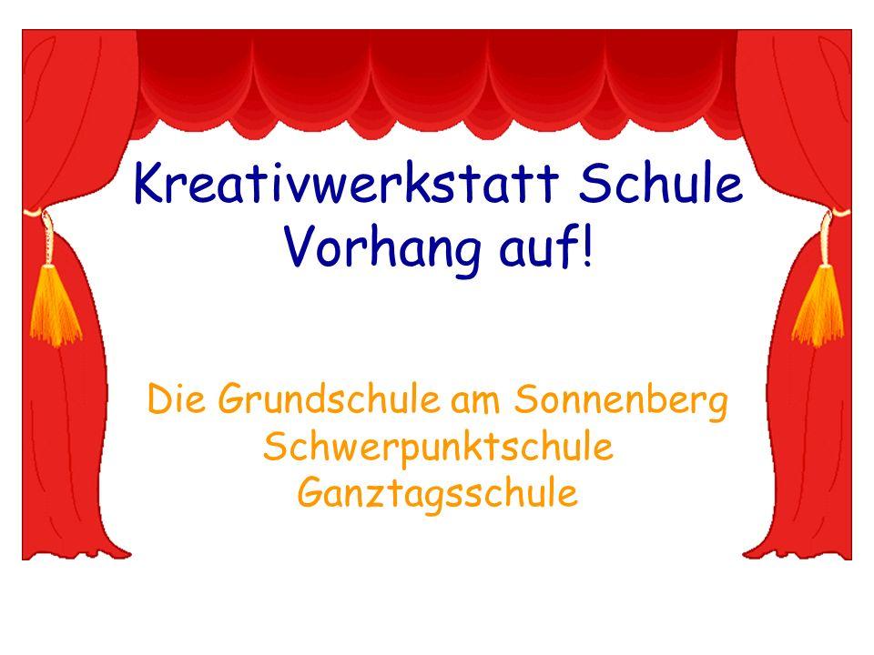 Kreativwerkstatt Schule Vorhang auf! Die Grundschule am Sonnenberg Schwerpunktschule Ganztagsschule