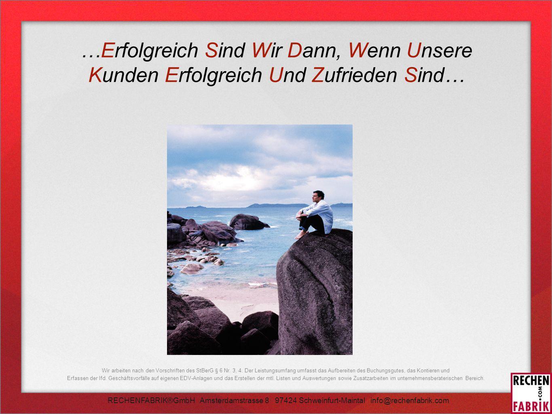 RECHENFABRIK®GmbH Amsterdamstrasse 8 97424 Schweinfurt-Maintal info@rechenfabrik.com Wir arbeiten nach den Vorschriften des StBerG § 6 Nr.