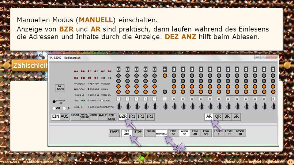 Zählschleife 18.04.2011© Gabriele Sowada 11 Manuellen Modus (MANUELL) einschalten. Anzeige von BZR und AR sind praktisch, dann laufen während des Einl
