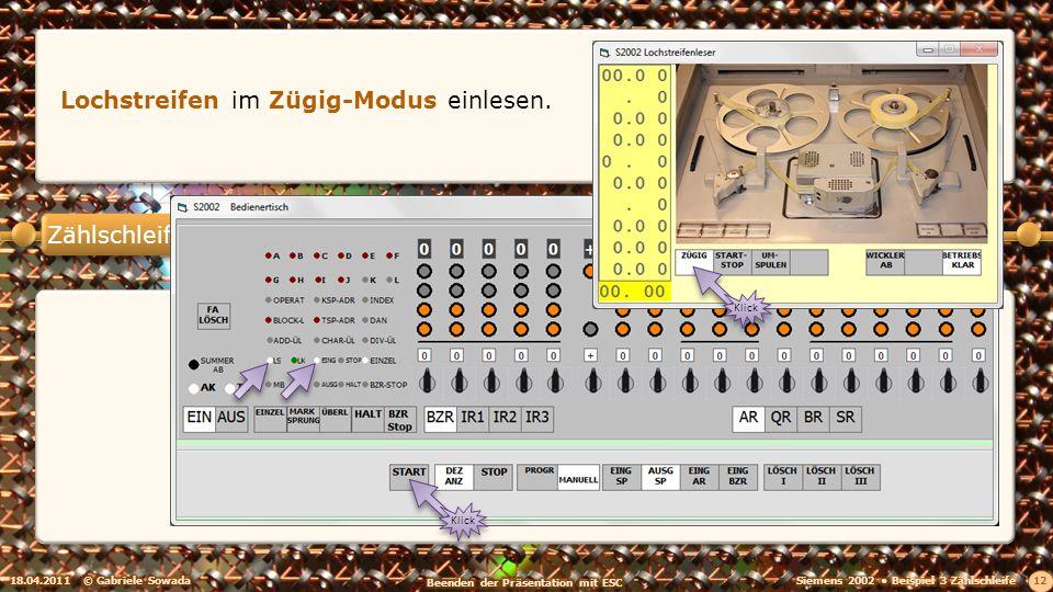 Zählschleife 18.04.2011© Gabriele Sowada 12 Klick Lochstreifen im Zügig-Modus einlesen. Klick