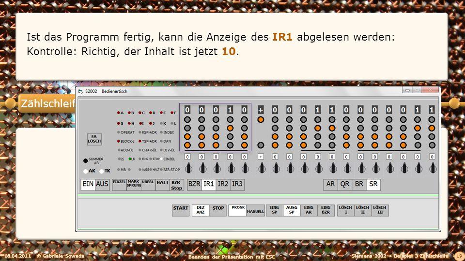 Zählschleife 18.04.2011© Gabriele Sowada 19 Ist das Programm fertig, kann die Anzeige des IR1 abgelesen werden: Kontrolle: Richtig, der Inhalt ist jet