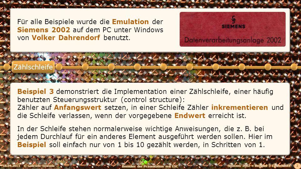 18.04.2011© Gabriele Sowada 2 Zählschleife Beispiel 3 demonstriert die Implementation einer Zählschleife, einer häufig benutzten Steuerungsstruktur (c