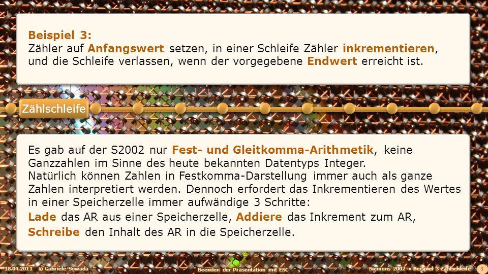 18.04.2011© Gabriele Sowada 3 Beispiel 3: Zähler auf Anfangswert setzen, in einer Schleife Zähler inkrementieren, und die Schleife verlassen, wenn der