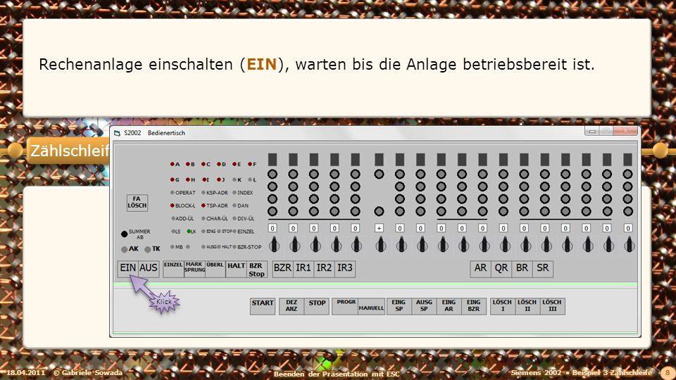 Zählschleife 18.04.2011© Gabriele Sowada 19 Ist das Programm fertig, kann die Anzeige des IR1 abgelesen werden: Kontrolle: Richtig, der Inhalt ist jetzt 10.