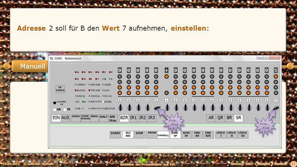 15.02.2011© Gabriele Sowada 17 Manuell Adresse 2 soll für B den Wert 7 aufnehmen, einstellen: Klick....