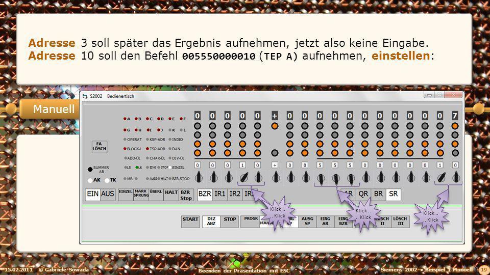 15.02.2011© Gabriele Sowada 19 Manuell Adresse 3 soll später das Ergebnis aufnehmen, jetzt also keine Eingabe.