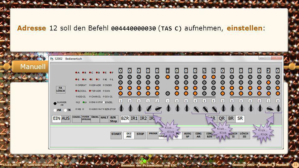 15.02.2011© Gabriele Sowada 23 Manuell Adresse 12 soll den Befehl 004440000030 (TAS C) aufnehmen, einstellen: Klick....