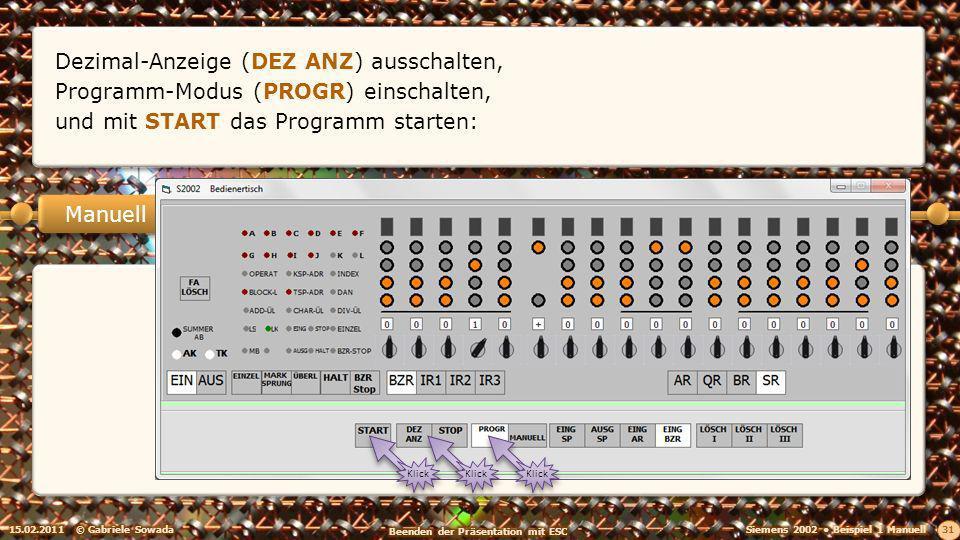 15.02.2011© Gabriele Sowada 31 Manuell Dezimal-Anzeige (DEZ ANZ) ausschalten, Klick Programm-Modus (PROGR) einschalten, Klick und mit START das Programm starten: