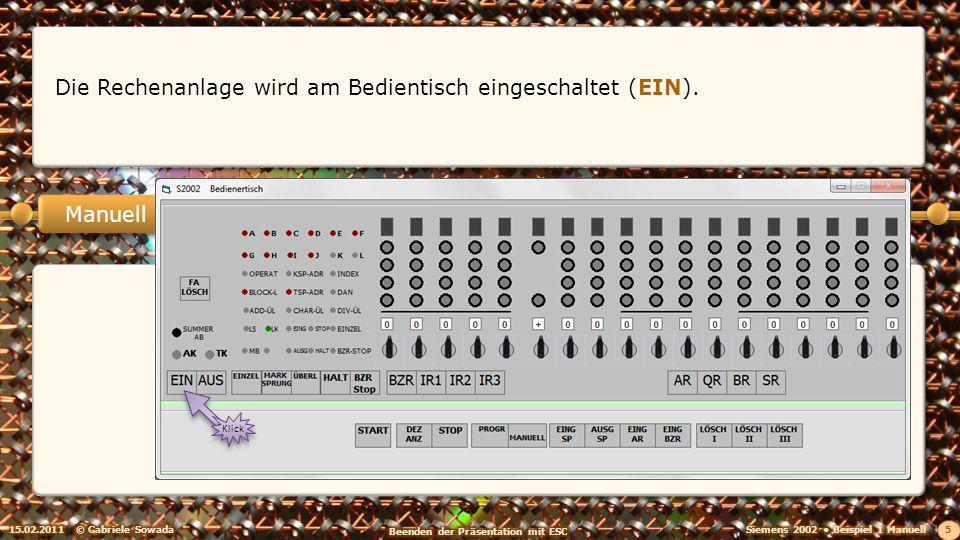 Manuell Also bewirkt das Drücken der Start-Taste die Eingabe in den Speicher, Klick 15.02.2011© Gabriele Sowada 16 und der Inhalt des Speicherregisters wird angezeigt: an der eingestellten Speicheradresse (1) in den Speicher, schreibt also den 12-stelligen Wert (5)