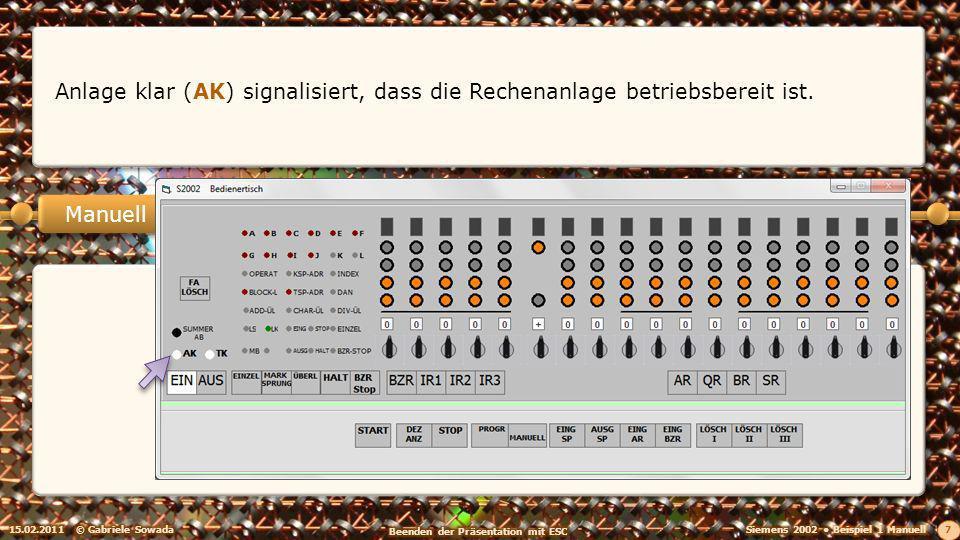 15.02.2011© Gabriele Sowada 38 Manuell Die Rechenanlage kann wieder ausgeschaltet werden (AUS), vorher sollten aber immer alle Drehschalter auf 0 gesetzt werden.