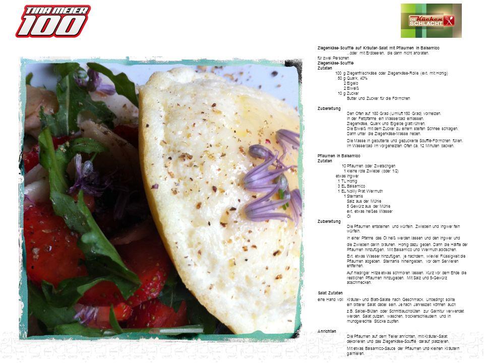 Ziegenkäse-Soufflé auf Kräuter-Salat mit Pflaumen in Balsamico...oder mit Erdbeeren, die dann nicht anbraten. für zwei Personen Ziegenkäse-Soufflé Zut