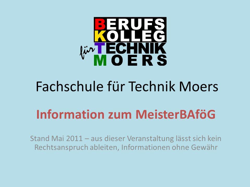 Fachschule für Technik Moers Information zum MeisterBAföG Stand Mai 2011 – aus dieser Veranstaltung lässt sich kein Rechtsanspruch ableiten, Informati