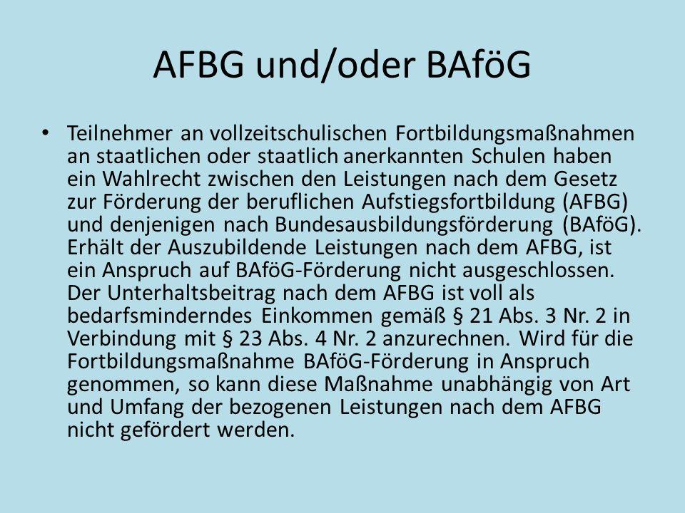 AFBG und/oder BAföG Teilnehmer an vollzeitschulischen Fortbildungsmaßnahmen an staatlichen oder staatlich anerkannten Schulen haben ein Wahlrecht zwis
