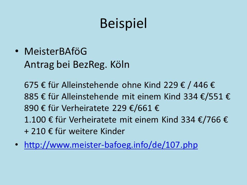 Beispiel MeisterBAföG Antrag bei BezReg. Köln 675 für Alleinstehende ohne Kind 229 / 446 885 für Alleinstehende mit einem Kind 334 /551 890 für Verhei