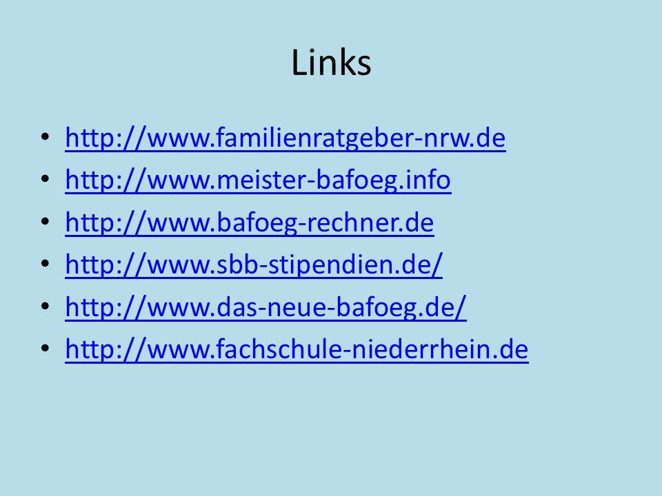 Links http://www.familienratgeber-nrw.de http://www.meister-bafoeg.info http://www.bafoeg-rechner.de http://www.sbb-stipendien.de/ http://www.das-neue