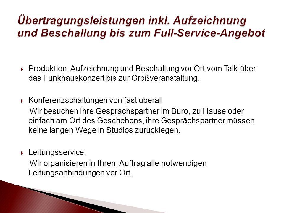 Produktion, Aufzeichnung und Beschallung vor Ort vom Talk über das Funkhauskonzert bis zur Großveranstaltung.