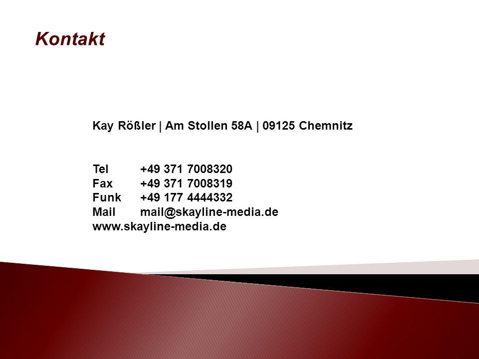 Kay Rößler | Am Stollen 58A | 09125 Chemnitz Tel+49 371 7008320 Fax +49 371 7008319 Funk+49 177 4444332 Mailmail@skayline-media.de www.skayline-media.de Kontakt