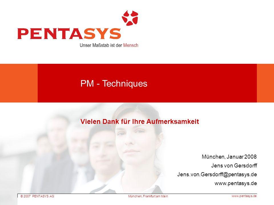 © 2007 PENTASYS AG www.pentasys.de München, Frankfurt am Main PM - Techniques München, Januar 2008 Jens von Gersdorff Jens.von.Gersdorff@pentasys.de www.pentasys.de Vielen Dank für Ihre Aufmerksamkeit