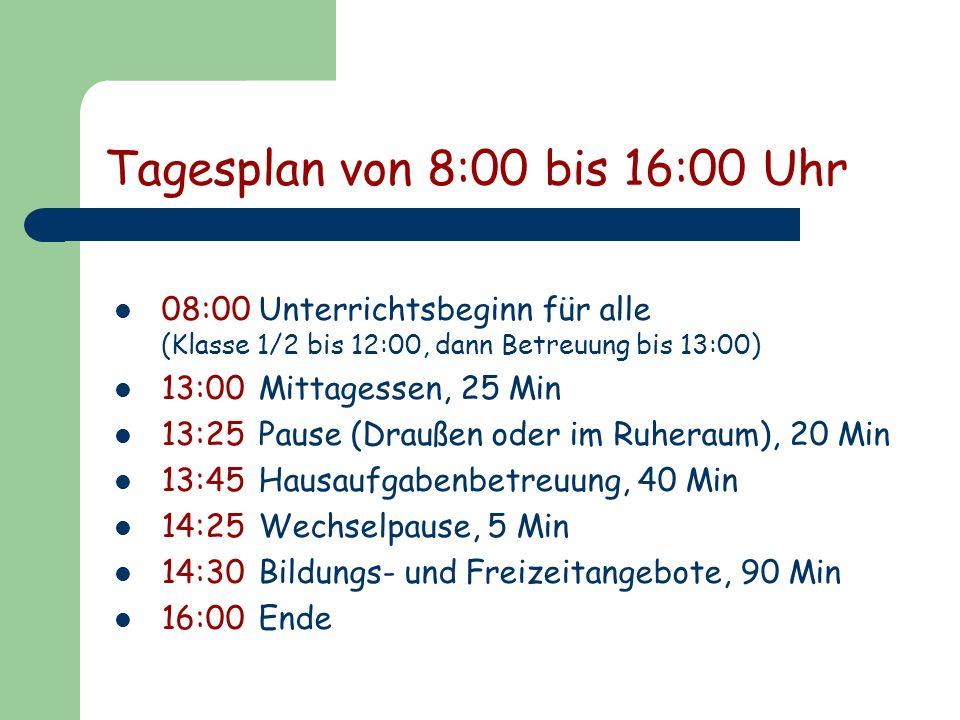 Tagesplan von 8:00 bis 16:00 Uhr 08:00 Unterrichtsbeginn für alle (Klasse 1/2 bis 12:00, dann Betreuung bis 13:00) 13:00Mittagessen, 25 Min 13:25Pause