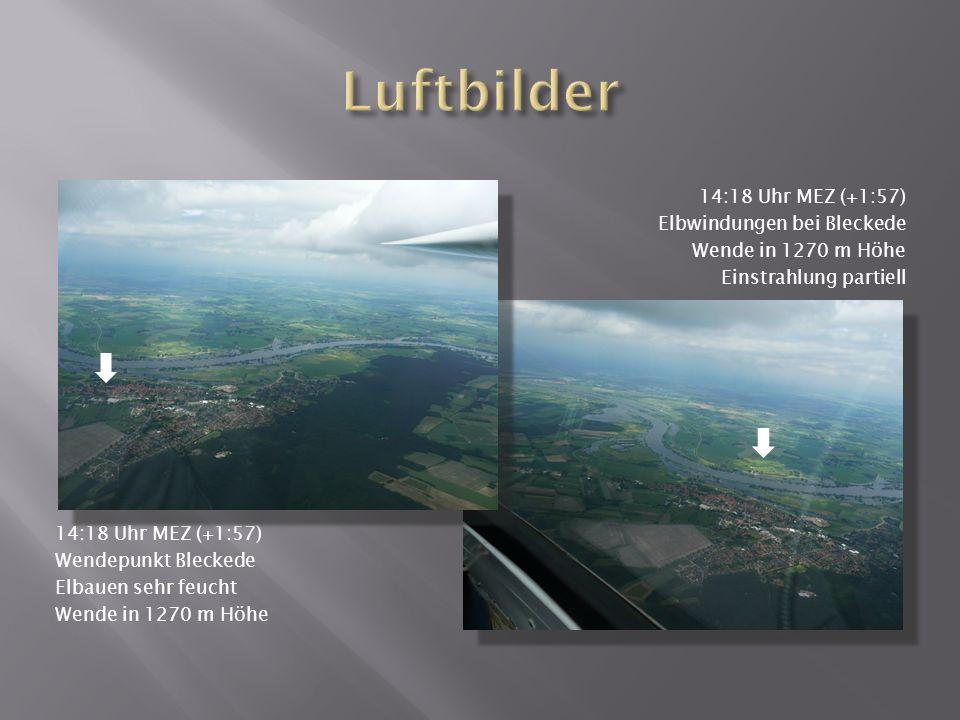 14:18 Uhr MEZ (+1:57) Wendepunkt Bleckede Elbauen sehr feucht Wende in 1270 m Höhe 14:18 Uhr MEZ (+1:57) Elbwindungen bei Bleckede Wende in 1270 m Höhe Einstrahlung partiell