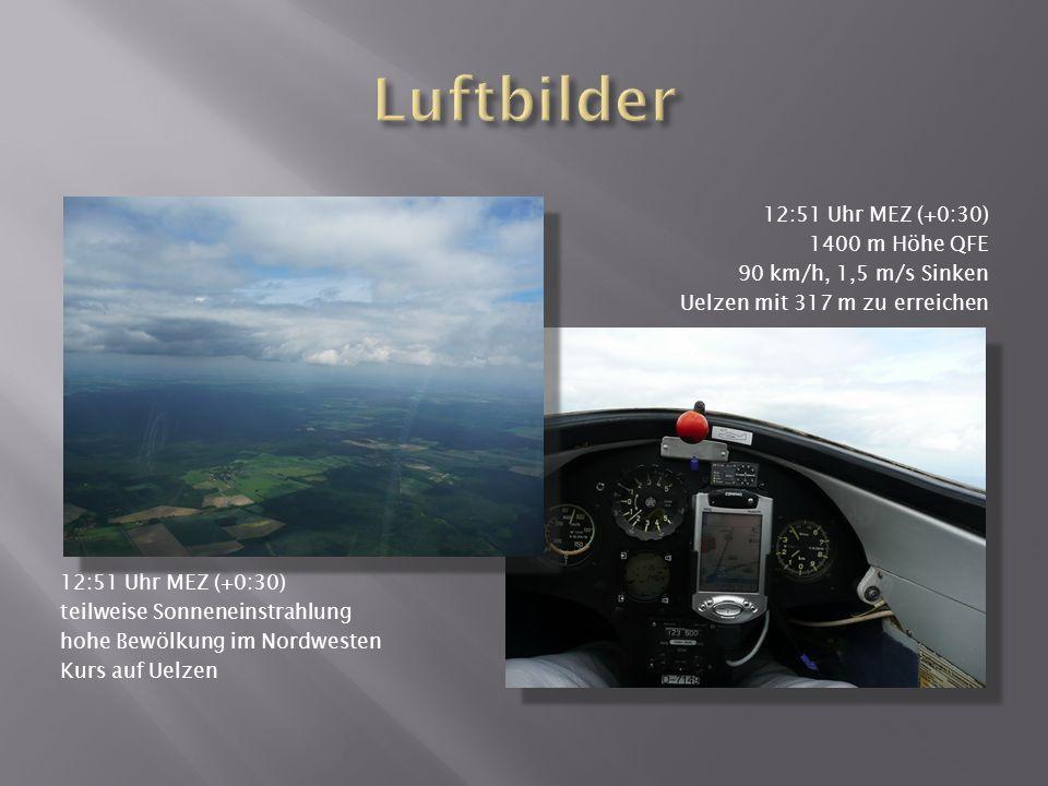 12:51 Uhr MEZ (+0:30) teilweise Sonneneinstrahlung hohe Bewölkung im Nordwesten Kurs auf Uelzen 12:51 Uhr MEZ (+0:30) 1400 m Höhe QFE 90 km/h, 1,5 m/s Sinken Uelzen mit 317 m zu erreichen
