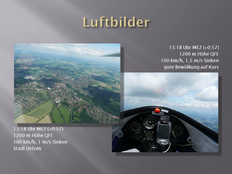 13:18 Uhr MEZ (+0:57) 1200 m Höhe QFE 100 km/h, 1 m/s Sinken Stadt Uelzen 13:18 Uhr MEZ (+0:57) 1200 m Höhe QFE 100 km/h, 1,5 m/s Sinken gute Bewölkung auf Kurs