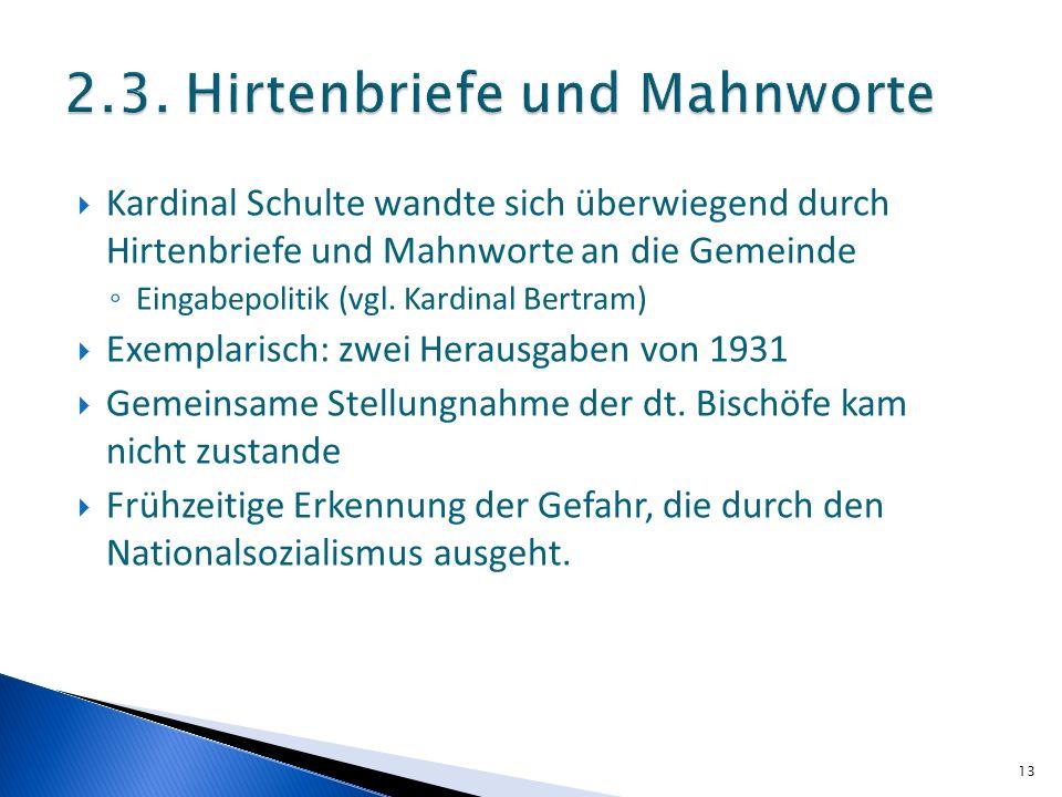Kardinal Schulte wandte sich überwiegend durch Hirtenbriefe und Mahnworte an die Gemeinde Eingabepolitik (vgl. Kardinal Bertram) Exemplarisch: zwei He