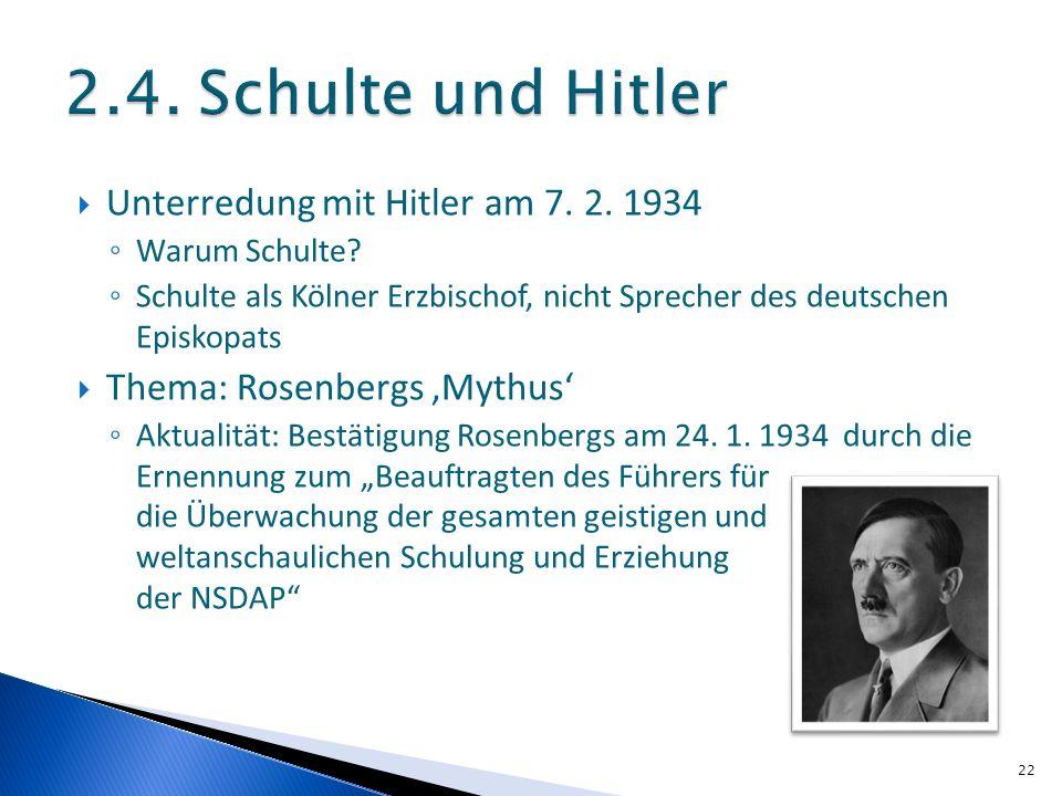 Unterredung mit Hitler am 7. 2. 1934 Warum Schulte? Schulte als Kölner Erzbischof, nicht Sprecher des deutschen Episkopats Thema: Rosenbergs Mythus Ak