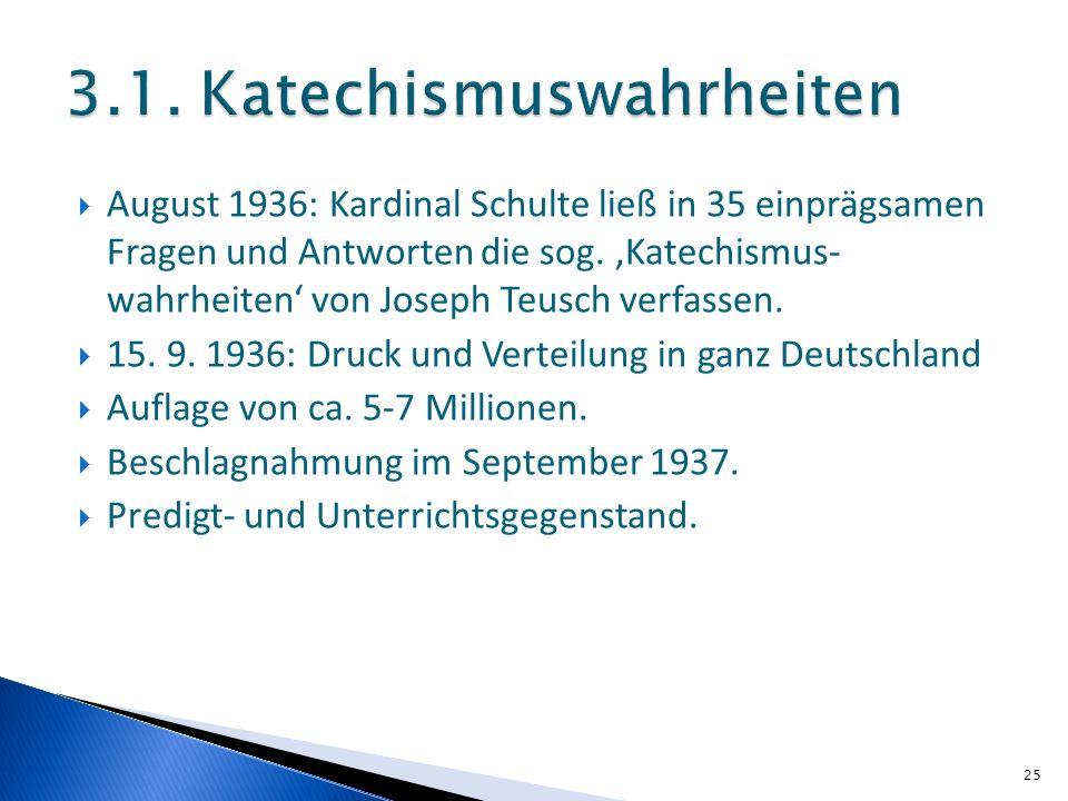 August 1936: Kardinal Schulte ließ in 35 einprägsamen Fragen und Antworten die sog. Katechismus- wahrheiten von Joseph Teusch verfassen. 15. 9. 1936: