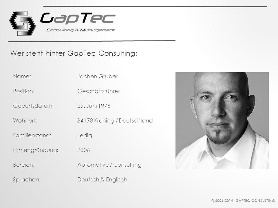 Wer steht hinter GapTec Consulting: Name:Jochen Gruber Position:Geschäftsführer Geburtsdatum:29. Juni 1976 Wohnort: 84178 Kröning / Deutschland Famili
