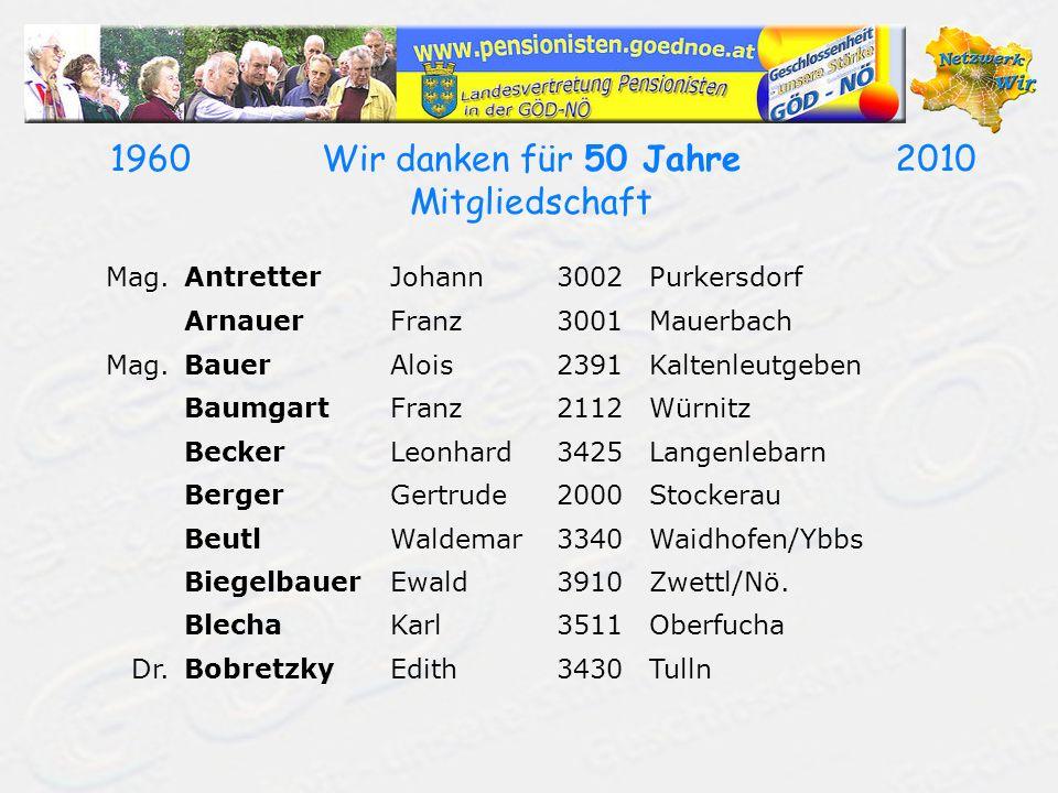 19602010Wir danken für 50 Jahre Mitgliedschaft Mag.AntretterJohann3002Purkersdorf ArnauerFranz3001Mauerbach Mag.BauerAlois2391Kaltenleutgeben Baumgart