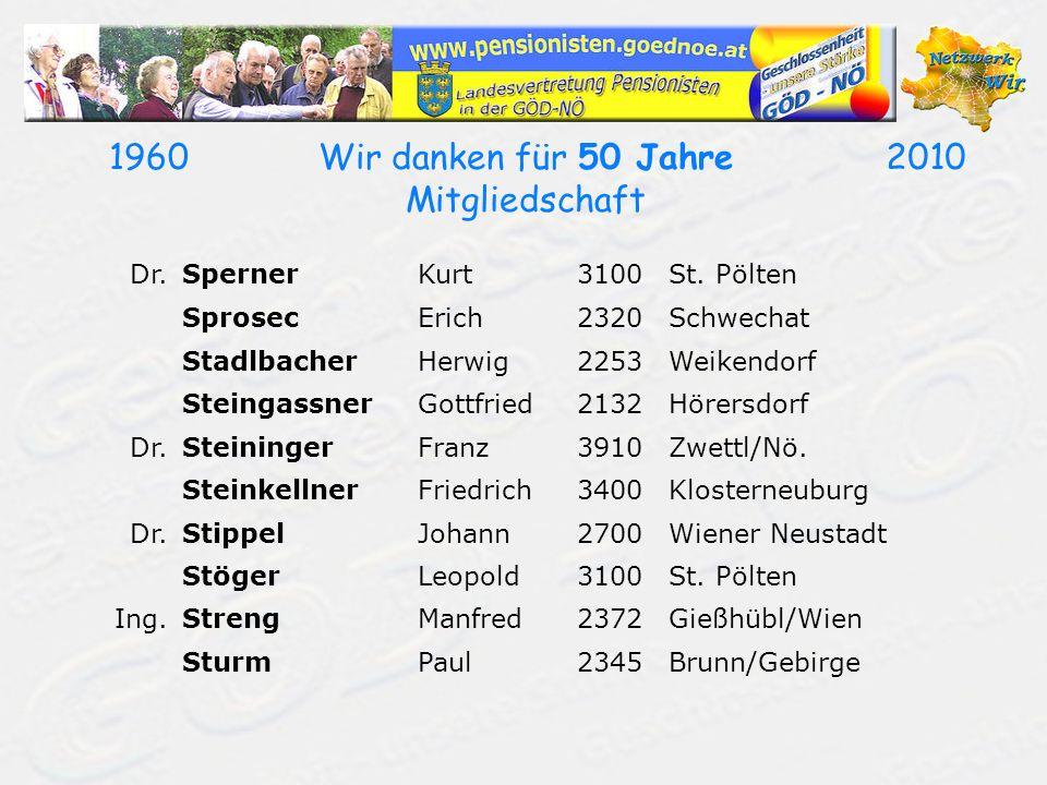 19602010Wir danken für 50 Jahre Mitgliedschaft Dr.SpernerKurt3100St. Pölten SprosecErich2320Schwechat StadlbacherHerwig2253Weikendorf SteingassnerGott