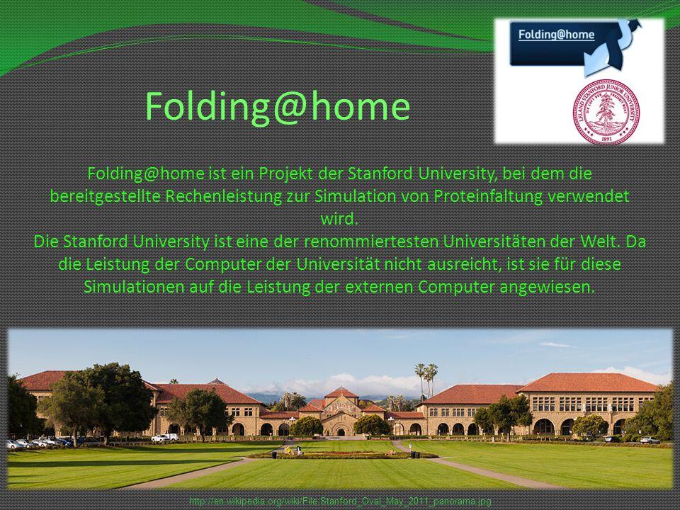 Folding@home Folding@home ist ein Projekt der Stanford University, bei dem die bereitgestellte Rechenleistung zur Simulation von Proteinfaltung verwen