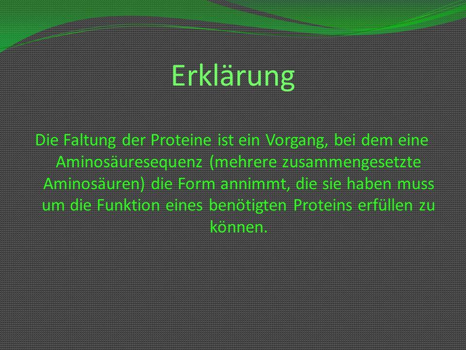 Erklärung Die Faltung der Proteine ist ein Vorgang, bei dem eine Aminosäuresequenz (mehrere zusammengesetzte Aminosäuren) die Form annimmt, die sie ha