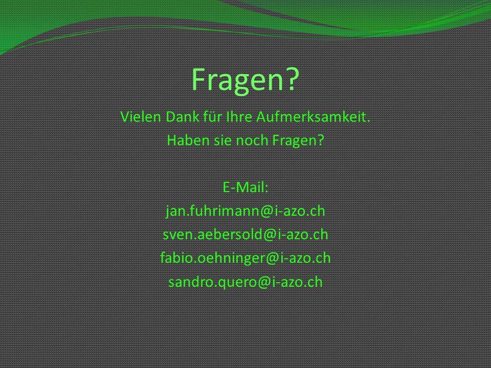 Fragen? Vielen Dank für Ihre Aufmerksamkeit. Haben sie noch Fragen? E-Mail: jan.fuhrimann@i-azo.ch sven.aebersold@i-azo.ch fabio.oehninger@i-azo.ch sa