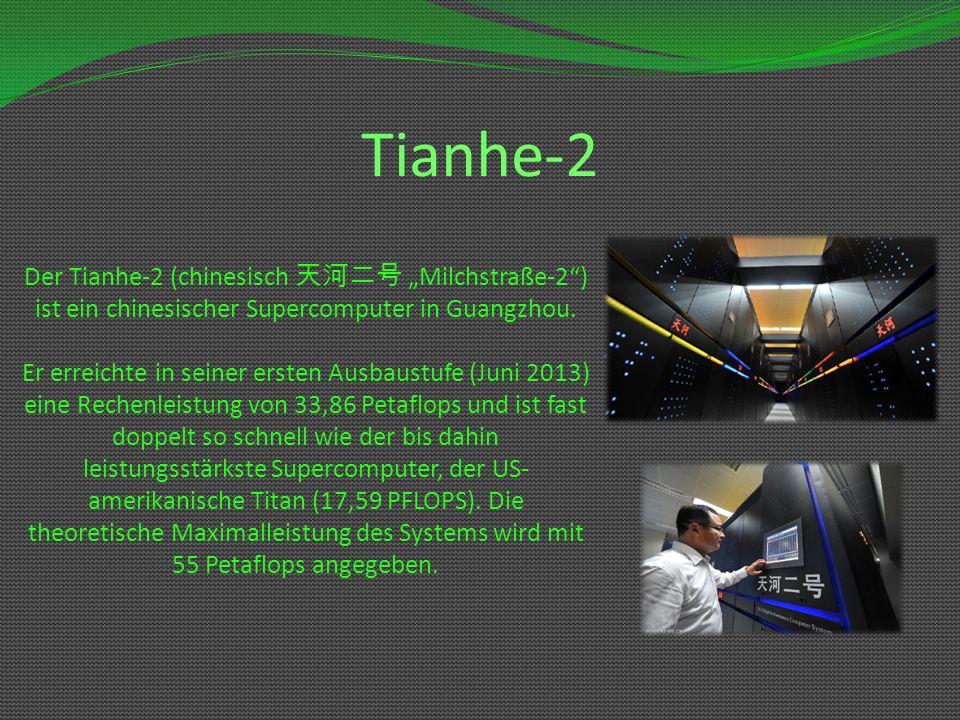Tianhe-2 Der Tianhe-2 (chinesisch Milchstraße-2) ist ein chinesischer Supercomputer in Guangzhou. Er erreichte in seiner ersten Ausbaustufe (Juni 2013