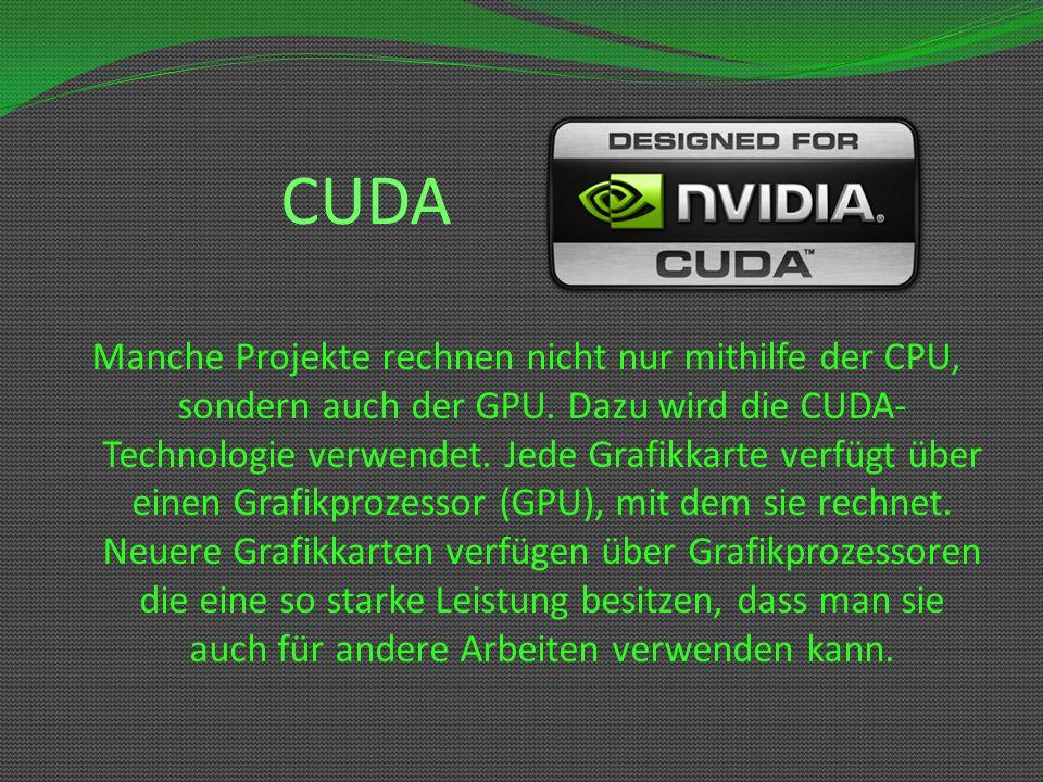 CUDA Manche Projekte rechnen nicht nur mithilfe der CPU, sondern auch der GPU. Dazu wird die CUDA- Technologie verwendet. Jede Grafikkarte verfügt übe
