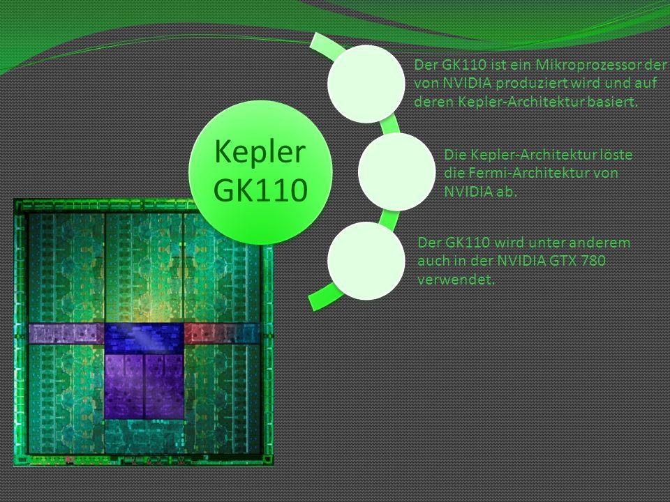 Kepler GK110 Der GK110 ist ein Mikroprozessor der von NVIDIA produziert wird und auf deren Kepler-Architektur basiert. Die Kepler-Architektur löste di