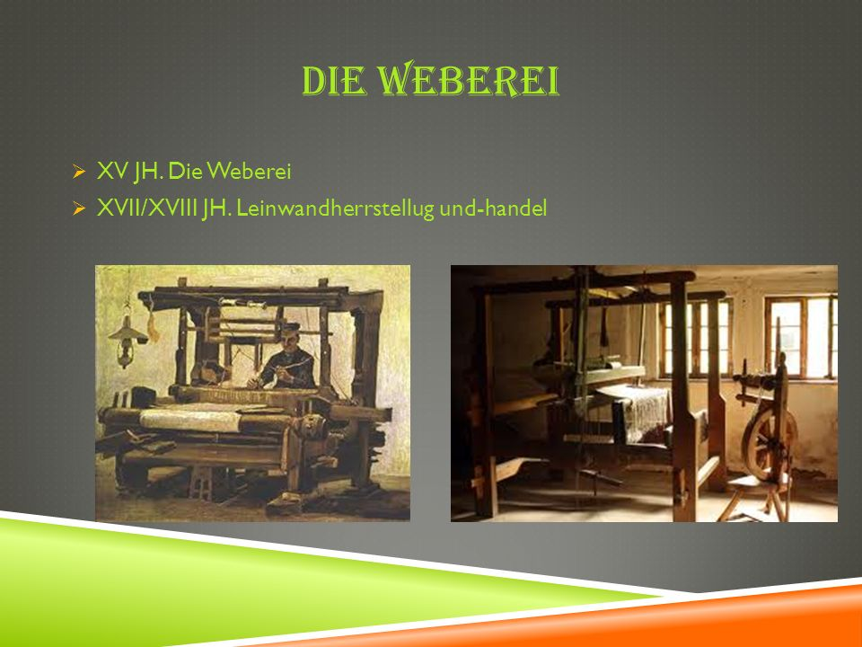 DIE WEBEREI XV JH. Die Weberei XVII/XVIII JH. Leinwandherrstellug und-handel