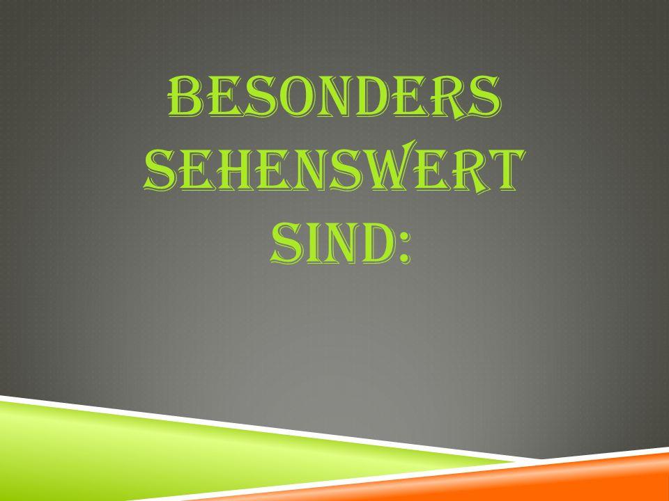 BESONDERS SEHENSWERT SIND: