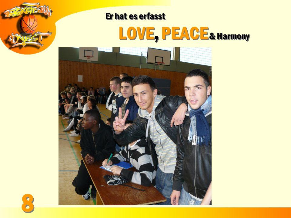 Er hat es erfasst LOVE, PEACE & Harmony Er hat es erfasst LOVE, PEACE & Harmony 8 8