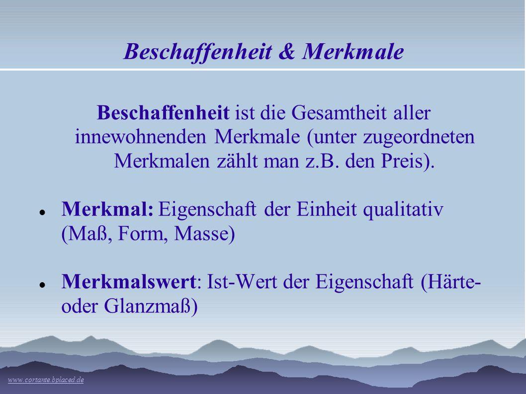 Beschaffenheit & Merkmale Beschaffenheit ist die Gesamtheit aller innewohnenden Merkmale (unter zugeordneten Merkmalen zählt man z.B.