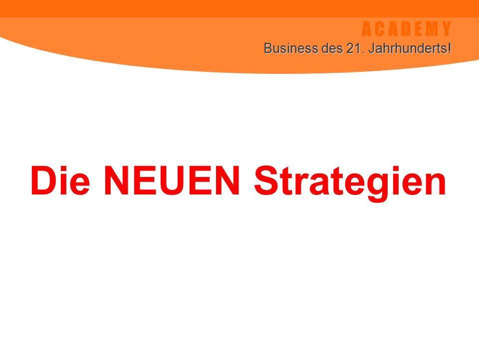 A C A D E M Y Business des 21. Jahrhunderts! Die NEUEN Strategien