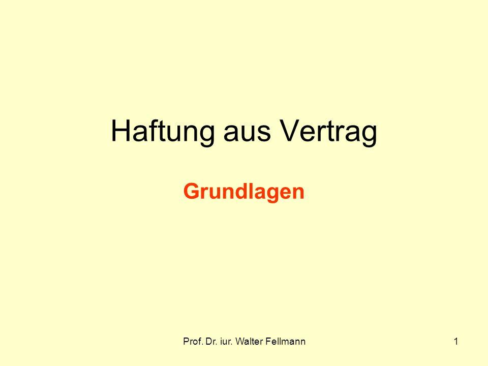 Prof. Dr. iur. Walter Fellmann1 Haftung aus Vertrag Grundlagen