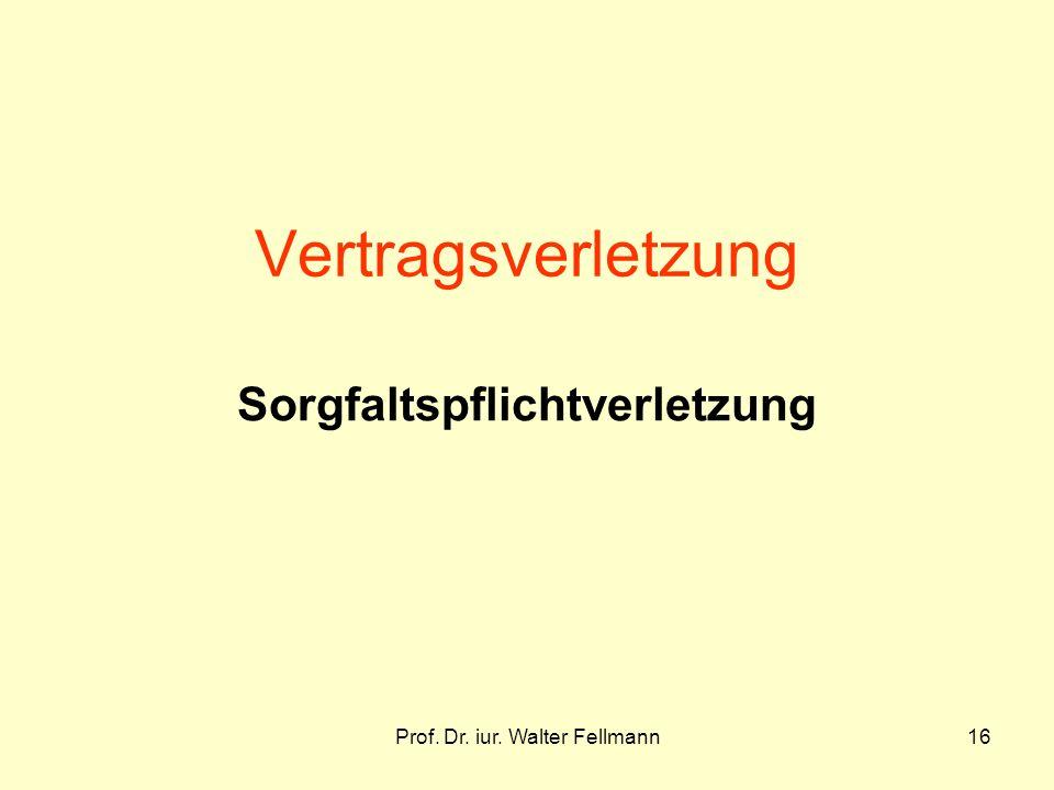 Prof. Dr. iur. Walter Fellmann16 Vertragsverletzung Sorgfaltspflichtverletzung