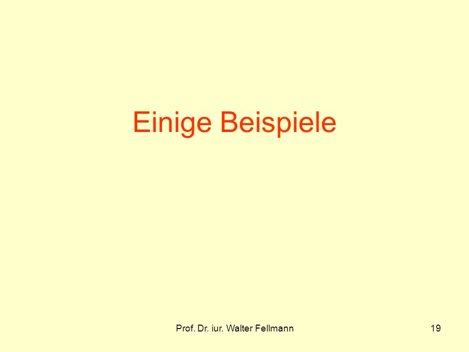 Prof. Dr. iur. Walter Fellmann19 Einige Beispiele