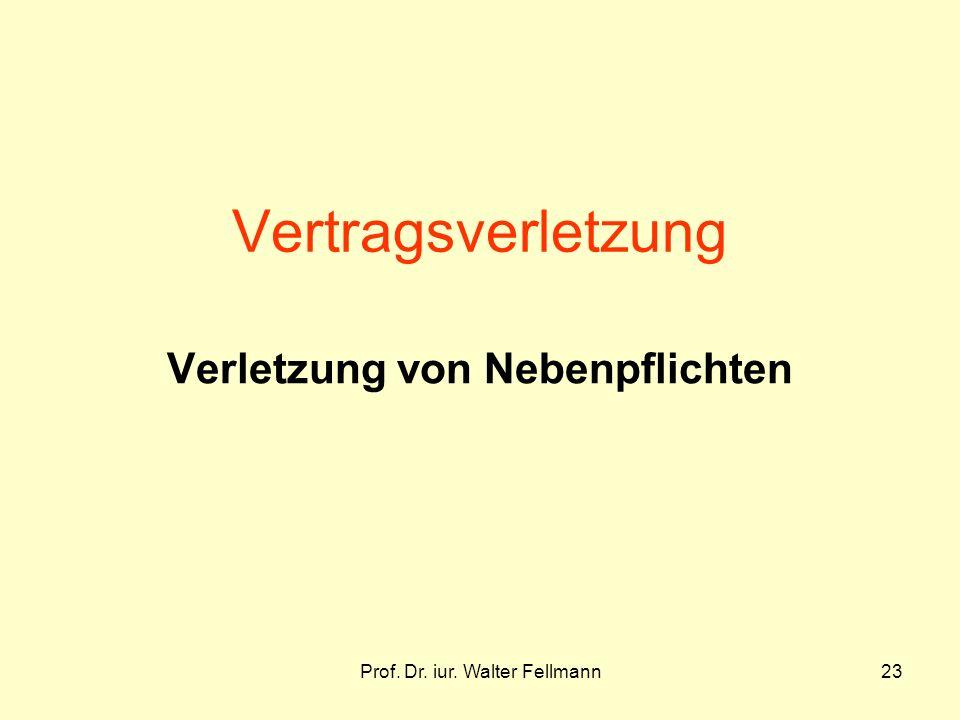 Prof. Dr. iur. Walter Fellmann23 Vertragsverletzung Verletzung von Nebenpflichten