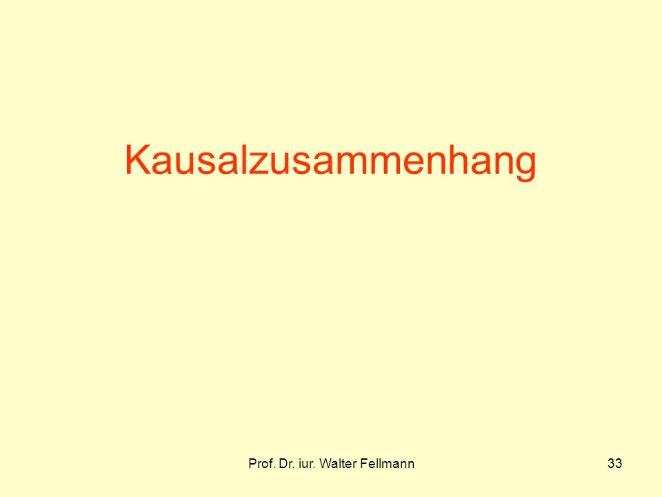 Prof. Dr. iur. Walter Fellmann33 Kausalzusammenhang