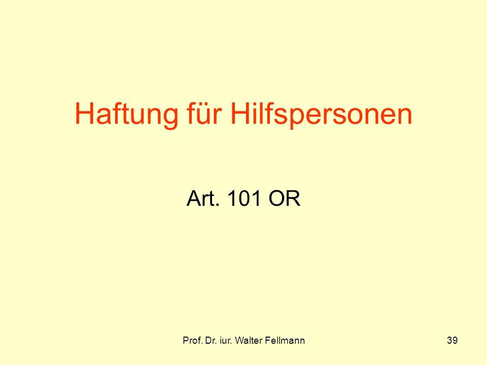 Prof. Dr. iur. Walter Fellmann39 Haftung für Hilfspersonen Art. 101 OR